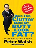Does This Clutter Make My Butt Look Fat?, Peter Walsh, 141041051X