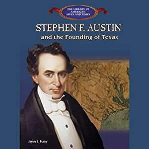Stephen F. Austin and the Founding of Texas Audiobook