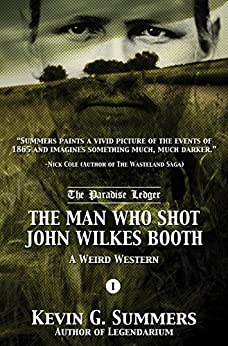 The Man Who Shot John Wilkes Booth, Part I (The Paradise Ledger Book 1) by [Summers, Kevin G.]
