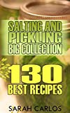 Salting and Pickling Big Collection: 130 Best Recipes: (Pickles Recipes, Homemade Pickles)