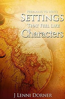 Preparing to Write Settings That Feel Like Characters by [Dorner, J Lenni]
