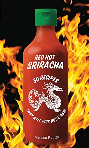 Red Hot Sriracha by Melissa Petitto