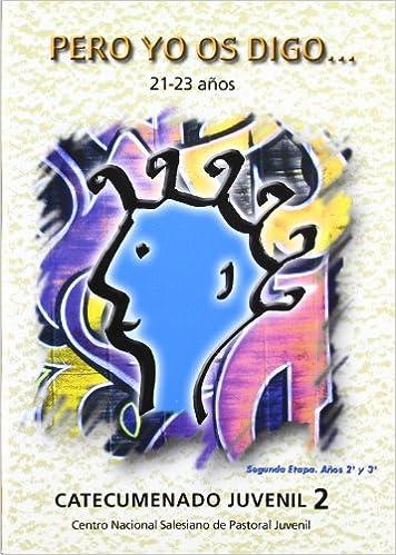 Pero yo os digo& 21-23 años : CATECUMENADO JUVENIL. Segunda Etapa. Año 2º y 3º Itinerario de educación en la fe 10-25 años: Amazon.es: Centro Nacional de Pastoral Juvenil: Libros