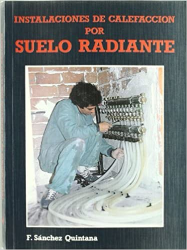Instalaciones de calefaccion por suelo radiante: Amazon.es: Fernando Sanchez Quintana: Libros
