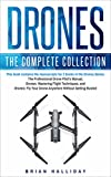 Drones: The Complete Collection: Three books in one. Drones: The Professional Drone Pilot's Manual, Drones: Mastering Flight...