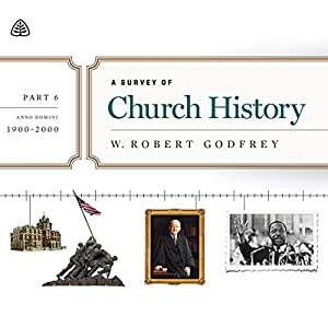 A Survey of Church History Teaching Series, Part 6 Audiobook