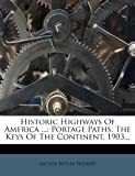 Historic Highways of America ..., Archer Butler Hulbert, 1271362783