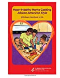 Heart Healthy Home Cooking African American Style - with Every Heartbeat Is Life, U.S. Department of Health and Human Services and National Institutes National Institutes of Health, 1496119118