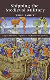Shipping the Medieval Military: English Maritime Logistics in the Fourteenth Century (Warfare in History)