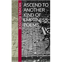 Ascend To Another Kind Of Emptiness: Poems