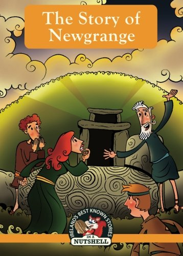 The Story of Newgrange (Irish Myths & Legends In A Nutshell) (Volume 5)
