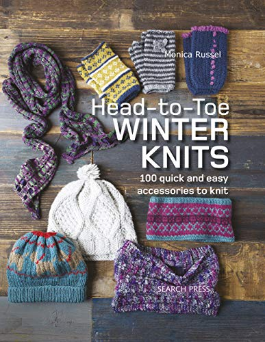 Head-to-Toe Winter Knits: 100 quick and easy accessories to knit