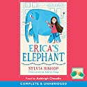 Erica's Elephant Audiobook by Sylvia Bishop Narrated by Ashleigh King