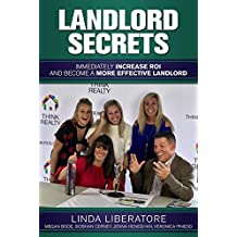 Landlord Secrets: Immediately Increase ROI and Become a More Effective Landlord
