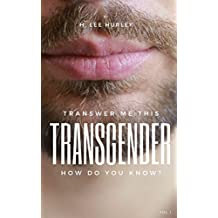 Transgender: How do you know?: Transwer me this