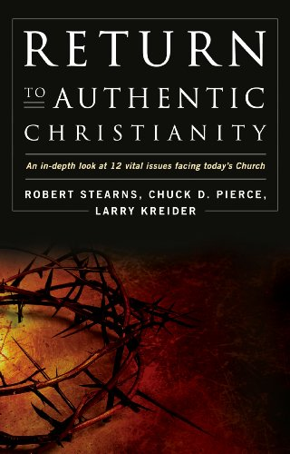 Return to Authentic Christianity: An In-depth look at 12 Vital Issues Facing Today's Church