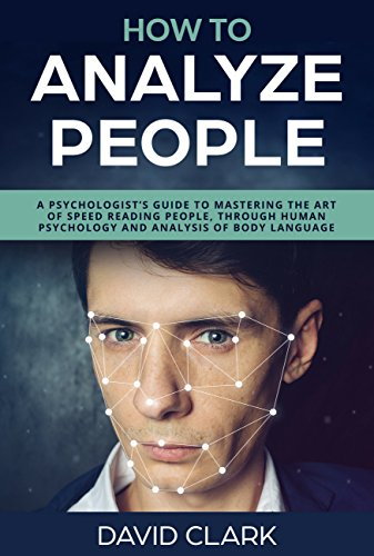 How to Analyze People: A Psychologist's Guide to Mastering the Art of Speed Reading People, Through Human Psychology & Analysis of Body Language (Information Security Best Practices Presentation)