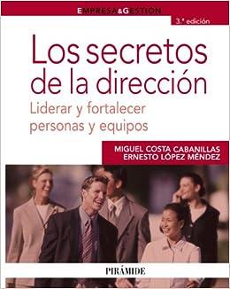Descarga gratuita Los Secretos De La Dirección: Liderar Y Fortalecer Personas Y Equipos PDF
