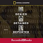 Denied, Detained, Deported: Stories from the Dark Side of American Immigration | Ann Bausum
