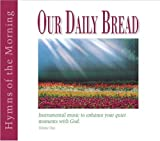 Our Daily Bread - Hymns of the Morning - Volume 1 by Various (2000-01-01)