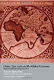 China, East Asia and the Global Economy : Regional and Historical Perspectives, Hamashita, Takeshi, 0415464587