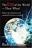 The End of the World - Then What?, Rich Anders, 0595220193