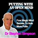 Putting with an Open Mind: Four Magic Mind Secrets
