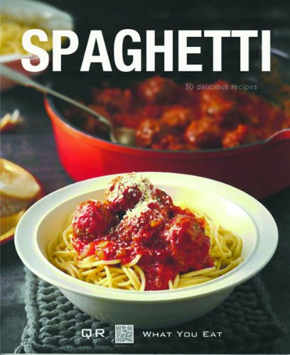 Spaghetti: 30 Delicious Recipes (QR What You Eat)