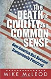 img - for The Death of Civility and Common Sense: How America Has Become Dangerously Polarized book / textbook / text book