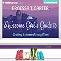 The Awesome Girl's Guide to Dating Extraordinary Men Audiobook by Ernessa Carter Narrated by Janina Edwards