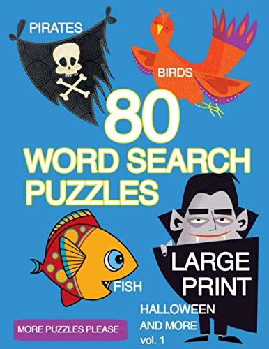 80 Large Print Word Search Puzzles Birds Fish Halloween Pirates and More vol 1: Have Fun Engaging Your Mind As You Hunt And Seek  For Hidden Words ()
