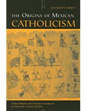 The Origins of Mexican Catholicism: Nahua Rituals and Christian Sacraments in Sixteenth-Century Mexico