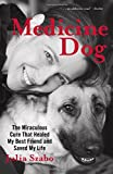 img - for Medicine Dog: The Miraculous Cure That Healed My Best Friend And Saved My Life book / textbook / text book