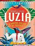 Cirque du Soleil Luzia: Behind the Scenes offers