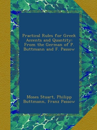 Practical Rules for Greek Accents and Quantity: From the German of P. Buttmann and F. Passow