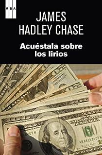 Acuestala sobre los lirios. Ebook par HADLEY CHASE