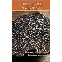 La truffe et les truffières artificielles: Nature, animaux et jardinage; Littérature française sur la trufficulture (champignons truffes), par Jules-Emile Planchon, botaniste français (French Edition)