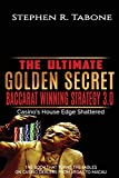 The Ultimate Golden Secret Baccarat Winning Strategy 3.0: Casino's House Edge Shattered. THE BOOK THAT TURNS THE TABLES ON CASINO DEALERS FROM VEGAS TO MACAU (The Ultimate Baccarat Winning Strategy)