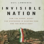 Invisible Nation: How the Kurds' Quest for Statehood Is Shaping Iraq and the Middle East | Quil Lawrence