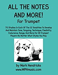 All The Notes And More for Trumpet: 70 Studies In Each Of The 12 Tonalities To Develop And Maintain Tone, Tonguing, Technique, Flexibility, Endurance, ... Players No Matter What Styles You Play