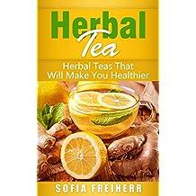 Herbal Tea: Herbal Teas That Will Make You Healthier