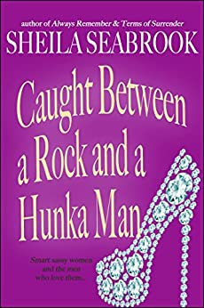 Caught Between a Rock and a Hunka Man (Caught Between Romance Book 3) by [Seabrook, Sheila]