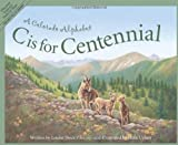 C Is for Centennial : A Colorado Alphabet (Alphabet Series)