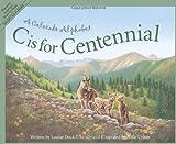C Is for Centennial : A Colorado Alphabet (Alphabet Series)