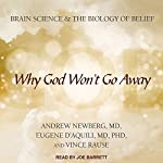 Why God Won't Go Away: Brain Science and the Biology of Belief   Andrew Newberg,Eugene d'Aquili,Vince Rause