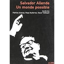 SALVADOR ALLENDE : UN MONDE POSSIBLE UNE PENSÉE POLITIQUE POUR NOTRE TEMPS