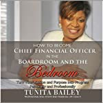 How to Become Chief Financial Officer in the Boardroom and the Bedroom: Turn Your Passion and Purpose into Progress, Personally and Professionally | Tunita Bailey