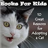 Books For Kids: 10 Great Reasons for Adopting a Cat (Cat Picture Books For Kids) (The Most Popular Cat Breeds 2015)