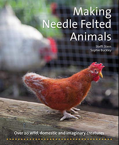 Making Needle Felted Animals: Over 20 Wild, Domestic, and Imaginary Creatures (Crafts and family Activities)