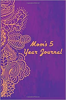 Mom's 5 Year Journal: 5 Years Of Memories, Blank Date No Month, 6 x 9, 365 Lined Pages